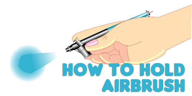 How to hold Airbrush