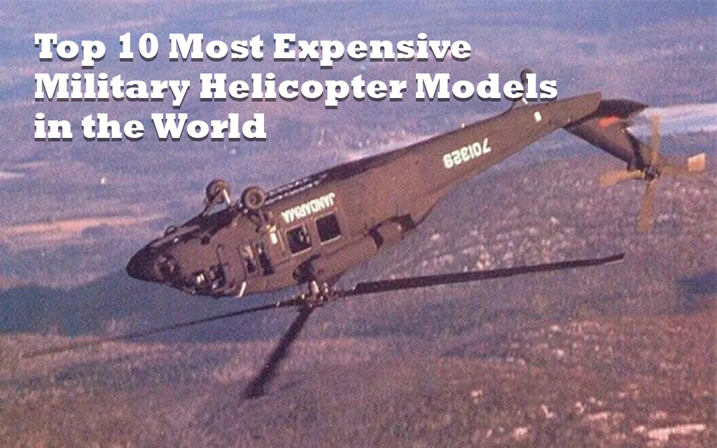 Top 10 Most Expensive Military Helicopter Models in the World